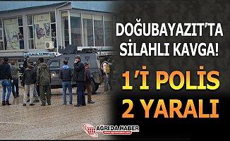 Doğubayazıt'ta Silahlı Kavga: 1 Polis 2 Kişi Yaralandı