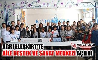 Eleşkirt'te Aile Destek ve Sanat Merkezi Açılışı Yapıldı
