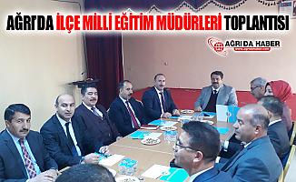 Ağrı'da İlçe Milli Eğitim Müdürleri Toplantısı Yapıldı