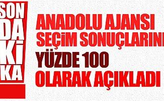 Anadolu Ajansı (AA) Seçim Sonuçlarının Tamamını Açıkladı!