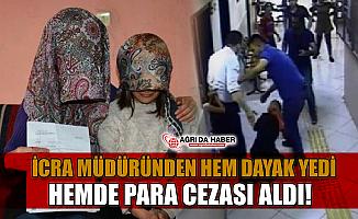 Ağrı'da İcra Müdüründen Dayak yiyen kadın birde para cezasına çarptırıldı