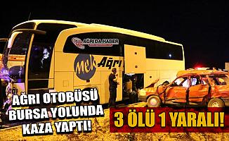 Ağrı'dan Bursaya giden yolcu otobüsü kaza yaptı! 3 Ölü 1 Yaralı