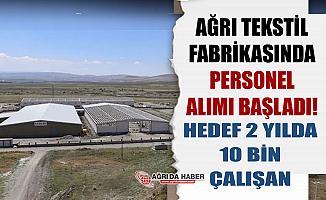 Ağrı Tekstil Fabrikası Personel Alımına Başladı! Hedef 2 Yılda 10 Bin Çalışan