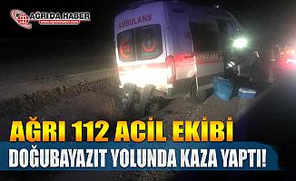 Ağrı 112 Acil Ekibi Doğubayazıt yolunda Kaza Yaptı