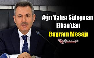 Ağrı Valisi Süleyman Elban'dan Bayram Mesajı
