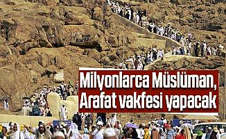 Milyonlarca Müslüman, Arafat vakfesi yapacak