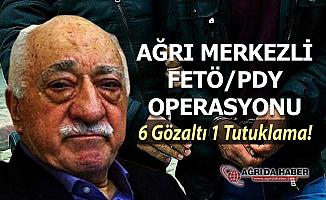 Ağrı Merkezli 6 İlde FETÖ/PDY Operasyonu! 6 Gözaltı 1 Tutuklama