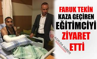 Mehmet Faruk Tekin Kaza Geçiren Eğitimciyi Ziyaret Etti