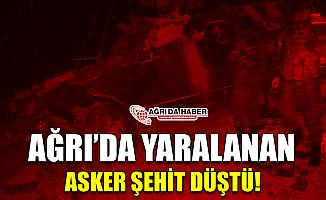 Ağrı'da Yaralı Asker Şehit Düştü!