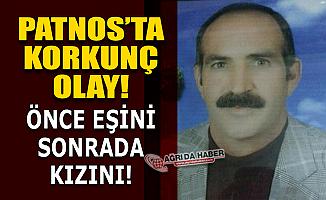 Ağrı Patnos'ta Cinayet! Önce Eşini sonra Kızını Öldürdü