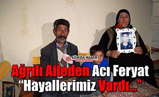 """Ağrılı Aile'den Acı Feryat """"Hayallerimiz Vardı..."""""""