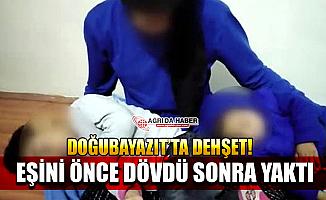 Ağrı Doğubayazıt'ta Kan Donduran İddia! Eşini Önce Dövdü Sonra Yaktı