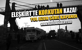 Ağrı Eleşkirt'te Kaza! Yol Ulaşıma Kapatıldı!