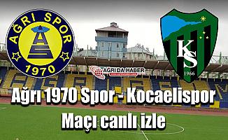 Ağrı 1970 Spor - Kocaelispor maçı canlı izle