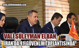 Ağrı Valisi Elban İran'da 91. Alt Güvenlik Komite Toplantısı katıldı