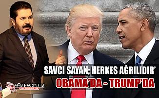 Savcı Sayan, Trump da, Obama da Herkes gibi Ağrılıdır!