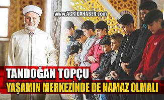 """Ağrı Müftüsü Tandoğan Topçu """"Yaşamın Merkezinde Namaz Olmalı"""""""