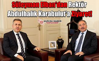 Süleyman Elban'dan Rektör Abdulhalik Karabulut'a Ziyaret!