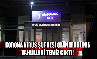 Ağrı'da Koronavirüs şüphesi ile karantinaya alınan İranlının tahlilleri temiz çıktı