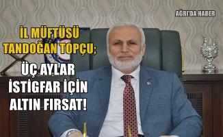 """Ağrı İl Müftüsü Tandoğan Topçu: """"Üç aylar istiğfar için altın bir fırsattır"""""""