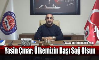 Diyanet-Sen Ağrı Şube Başkanı Yasin Çınar; Ülkemizin Başı Sağ Olsun