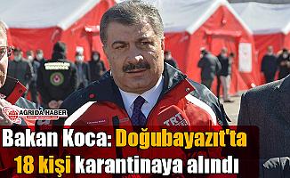 Sağlık Bakanı Koca: Doğubayazıt'ta 18 kişi karantinaya alındı!