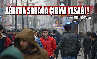 Ağrı'da Cadde ve Sokaklara çıkmak zorunlu hal dışında yasak!