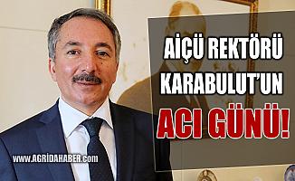 AİÇÜ Rektörü Prof. Dr. Abdulhalik Karabulut'un Acı Günü