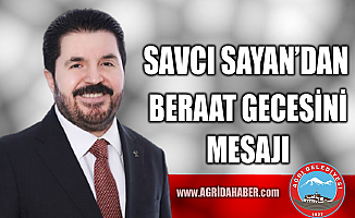 Ağrı Belediye Başkanı Savcı Sayan'dan Beraat Kandili Mesajı