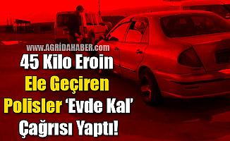 Ağrı'da 45 Kilo Eroin Ele Geçiren Polis Ekipleri 'Evde Kal' çağrısı yaptı'