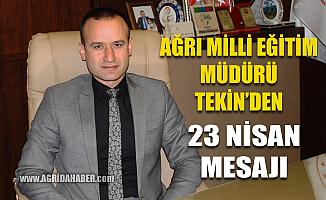 Ağrı Milli Eğitim Müdürü Mehmet Faruk Tekin'in 23 Nisan Mesajı