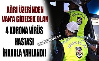 Ağrı Üzerinden Van'a gidecek olan 4 Koronavirüs Hastası Yaklandı!