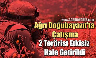 Ağrı Doğubayazıt'ta Çatışma! 2 Terörist Etkisiz Hale Getirildi!