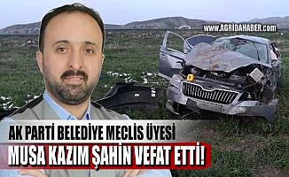 AK Parti Ağrı Belediye Meclis Üyesi Musa Kazım Şahin kazada vefat etti