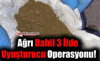 Ağrı Dahil 3 İlde Uyuşturucu Operasyonu!