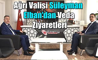 Ağrı Valisi Süleyman Elban'dan Veda Ziyaretleri