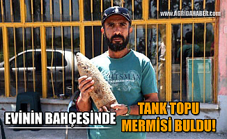 Ağrı'da vatandaş Evinin Bahçesinde Tank Topu mermisi buldu