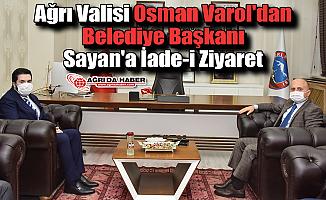 Ağrı Valisi Osman Varol'dan Belediye Başkanı Sayan'a İade-i Ziyaret