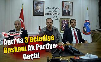 Ağrı'da 3 Belediye Başkanı Ak Partiye Geçti!