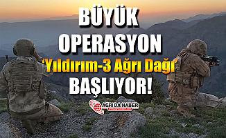 Ağrı'da 'Yıldırım-3 Ağrı Dağı' Operasyonu Başlatıldı!