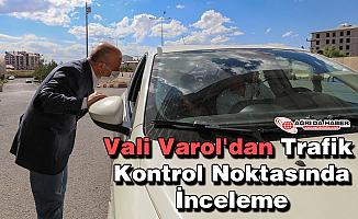 Vali Varol'dan Trafik Kontrol Noktasında İnceleme