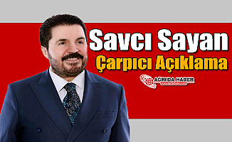 Ağrı Belediye Başkanı Savcı Sayan'dan Çarpıcı Açıklama