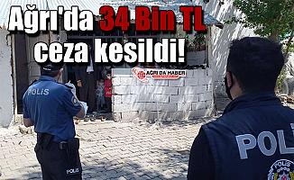 Ağrı'da 34 Bin TL ceza kesildi!