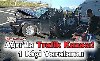 Ağrı'da Trafik Kazası! 1 Kişi Yaralandı
