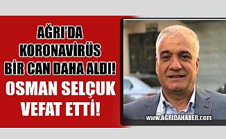 Ağrılı İş Adamı Osman Selçuk Koronavirüsten Vefat Etti!