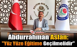 """Abdurrahman Aslan:""""Yüz Yüze Eğitime Geçilmelidir"""""""