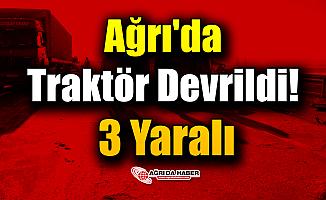 Ağrı'da bir Traktör Devrildi! 3 yaralı