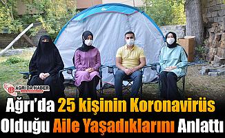 Ağrı'da 25 kişinin Koronavirüs'e yakalandığı aile fertleri yaşadıklarını anlattı