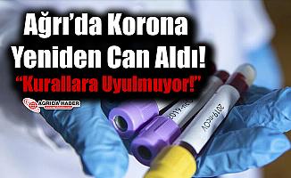 Ağrı'da Koronavirüs Yeniden Can Aldı!