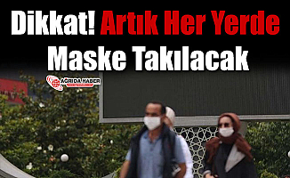 Dikkat! Artık Her Yerde Maske Takılacak